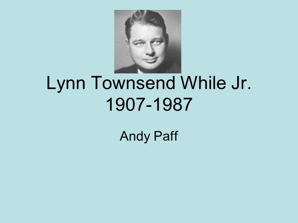 Lynn Townsend While Jr. 1907-1987 Andy Paff