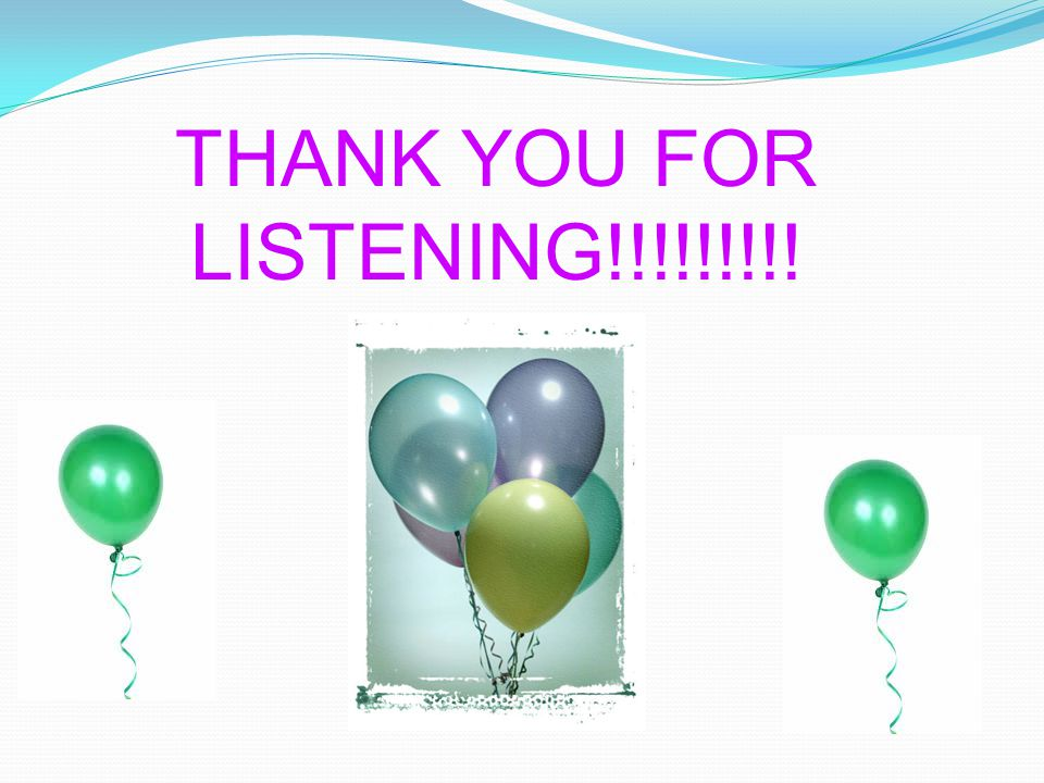 THANK YOU FOR LISTENING!!!!!!!!!