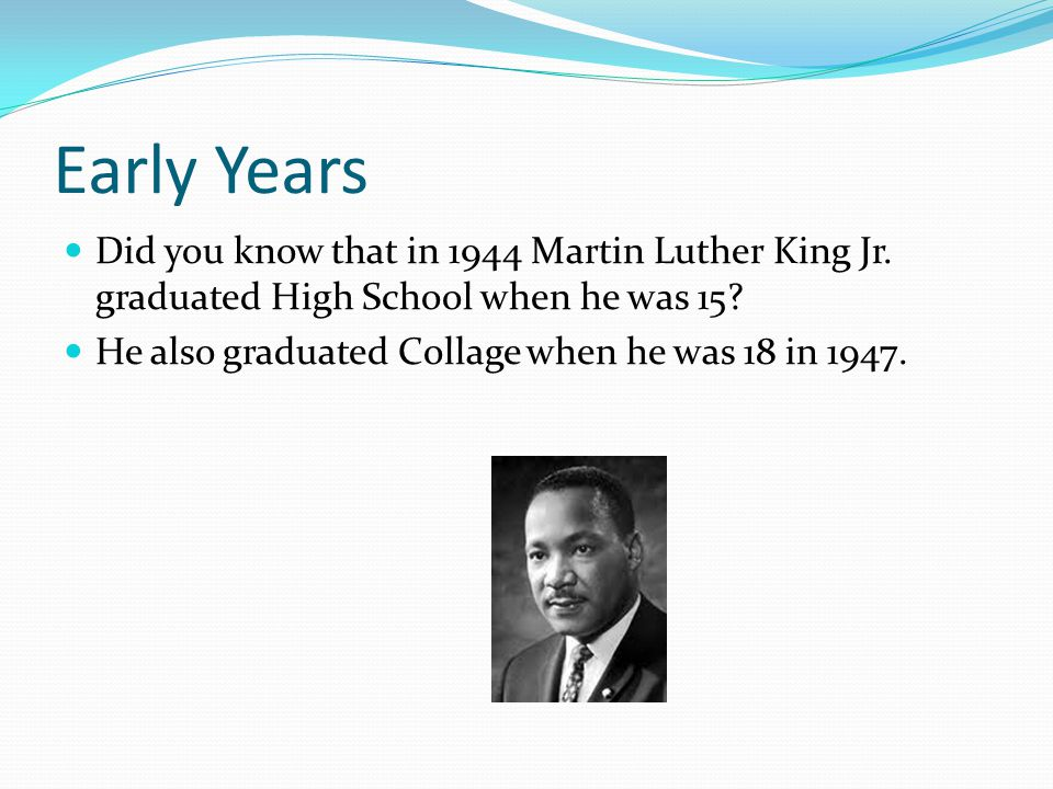 Early Years Did you know that in 1944 Martin Luther King Jr.