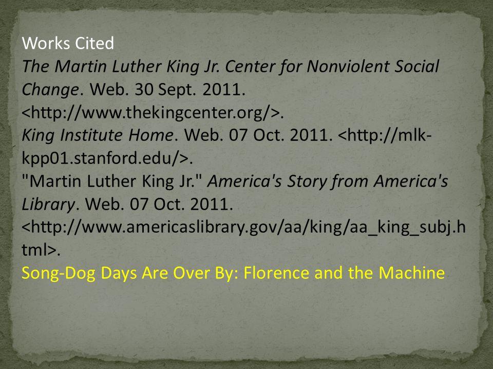 Works Cited The Martin Luther King Jr.Center for Nonviolent Social Change.