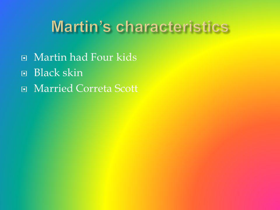  Martin had Four kids  Black skin  Married Correta Scott