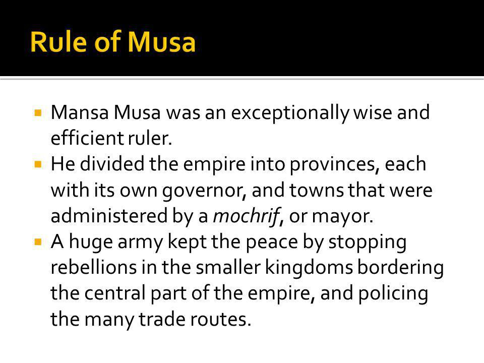  Mansa Musa was an exceptionally wise and efficient ruler.