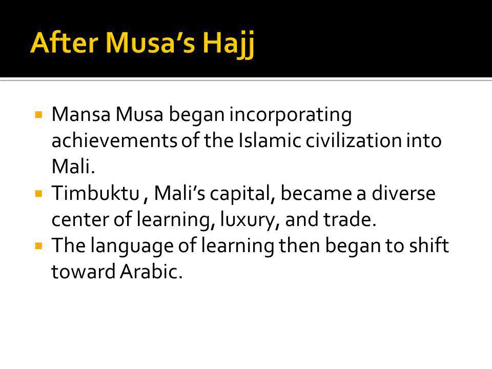  Mansa Musa began incorporating achievements of the Islamic civilization into Mali.