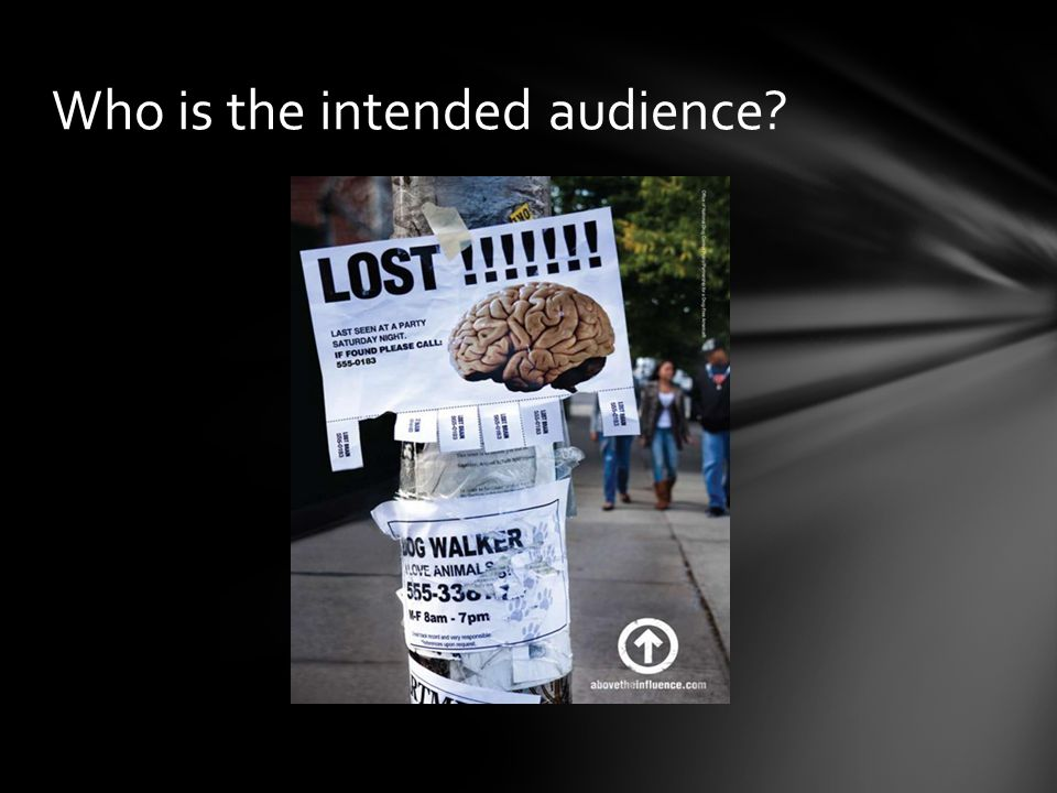 The intended audience are teens that are involved in the party life and make harmful decisions that affect their minds.