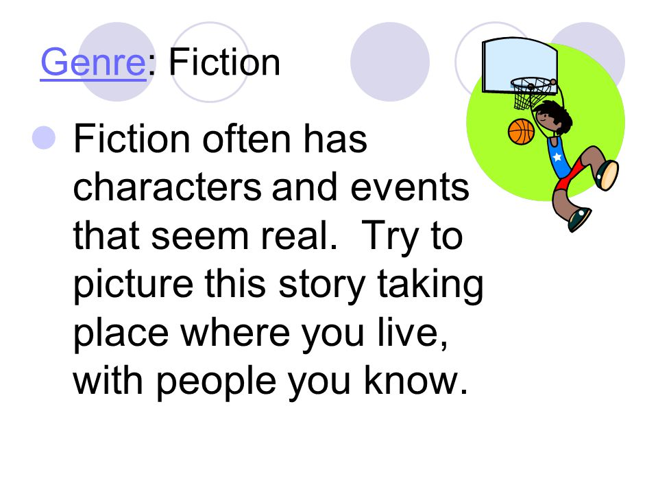 GenreGenre: Fiction Fiction often has characters and events that seem real.