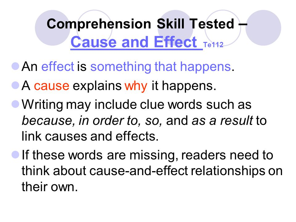Comprehension Skill Tested – Cause and Effect Te112 Cause and Effect An effect is something that happens.
