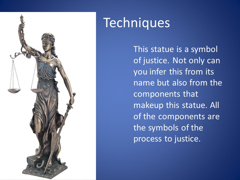 Techniques This statue is a symbol of justice.