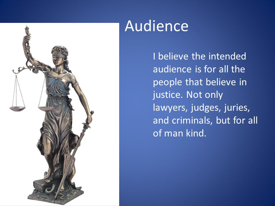I believe the intended audience is for all the people that believe in justice.