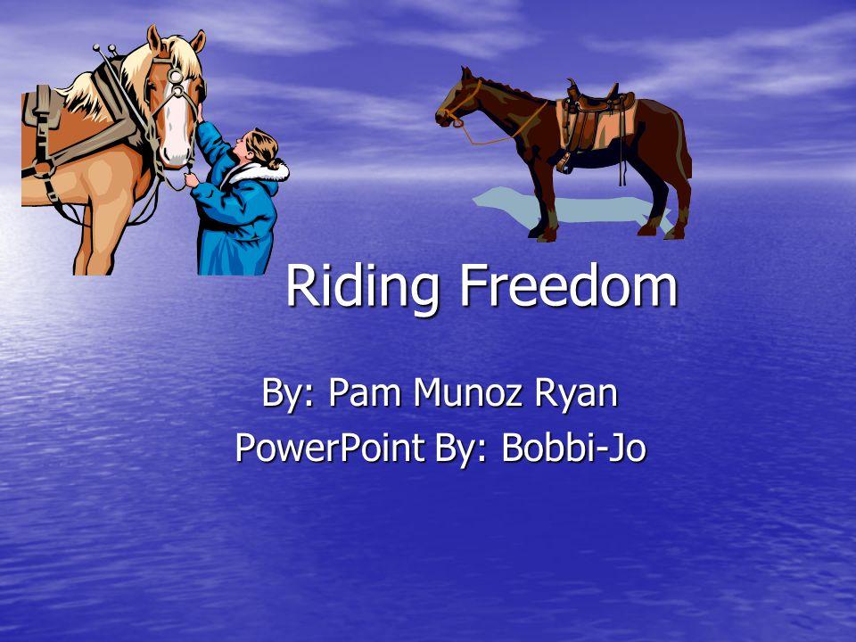 Riding Freedom Riding Freedom By: Pam Munoz Ryan By: Pam Munoz Ryan PowerPoint By: Bobbi-Jo PowerPoint By: Bobbi-Jo