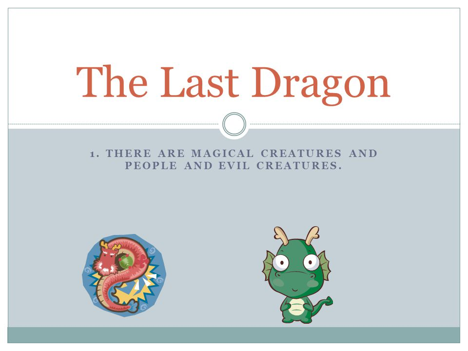 1. THERE ARE MAGICAL CREATURES AND PEOPLE AND EVIL CREATURES. The Last Dragon