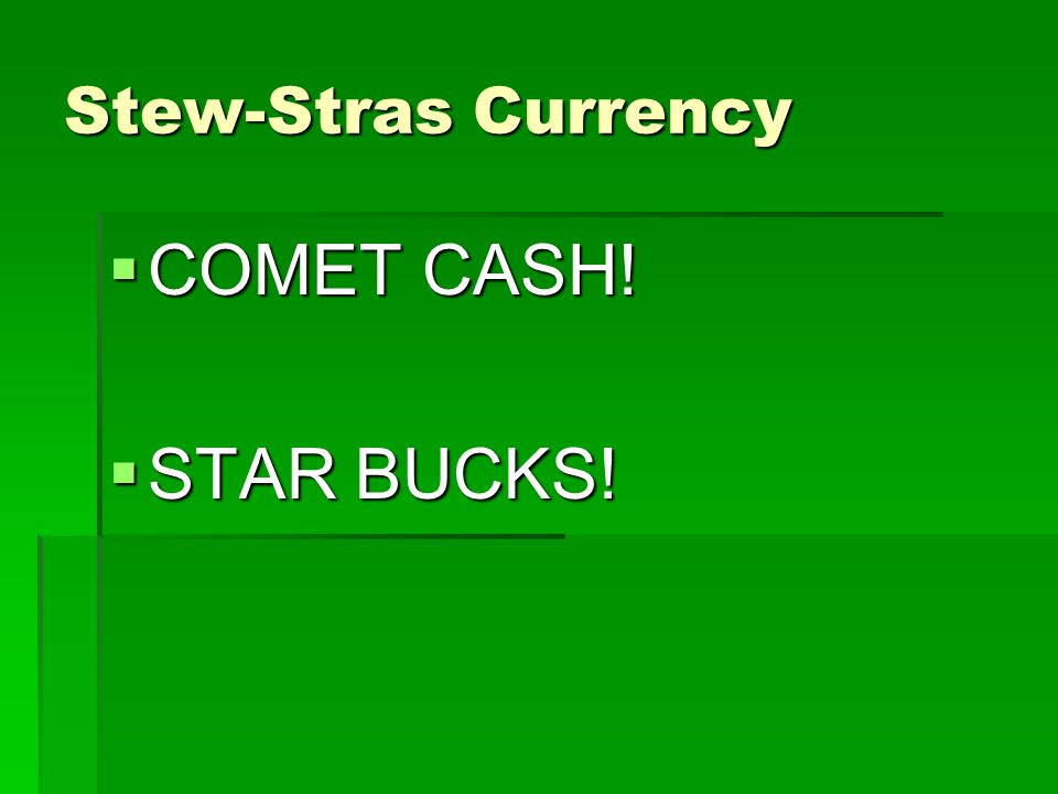 Stew-Stras Currency  COMET CASH!  STAR BUCKS!