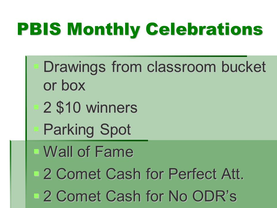 PBIS Monthly Celebrations  Drawings from classroom bucket or box  2 $10 winners  Parking Spot  Wall of Fame  2 Comet Cash for Perfect Att.