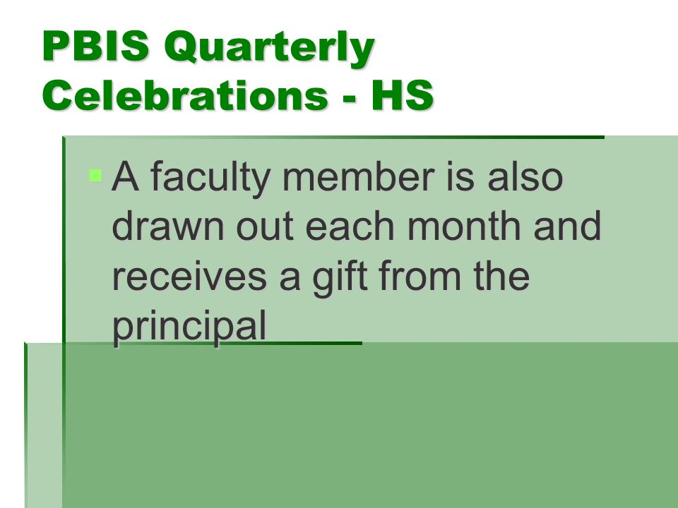 PBIS Quarterly Celebrations - HS  A faculty member is also drawn out each month and receives a gift from the principal