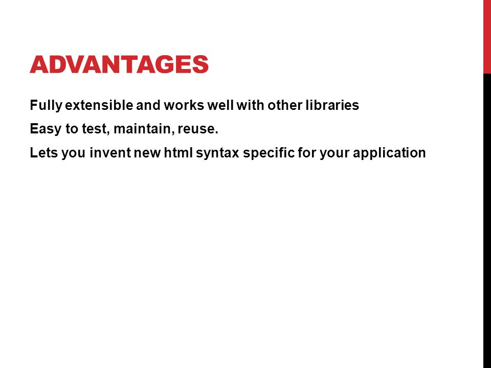 ADVANTAGES Fully extensible and works well with other libraries Easy to test, maintain, reuse.