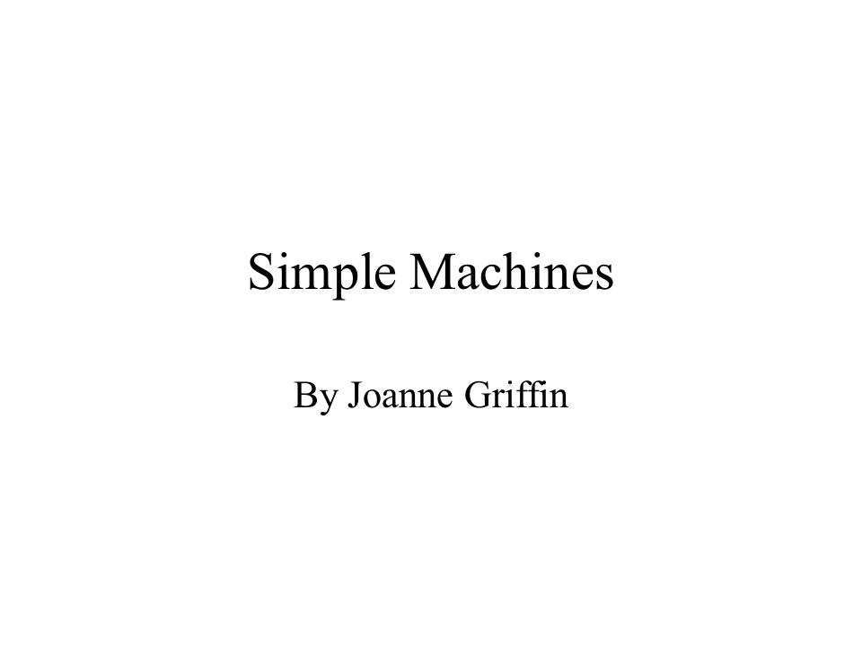Simple Machines By Joanne Griffin