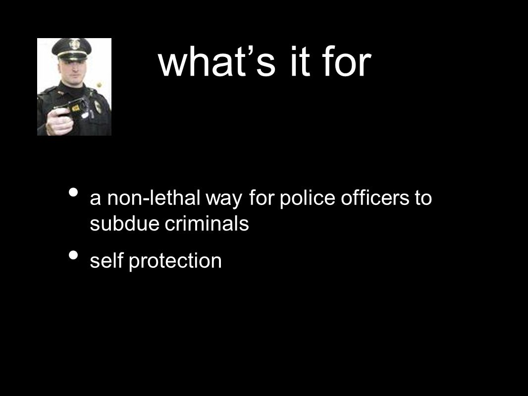 what's it for a non-lethal way for police officers to subdue criminals self protection