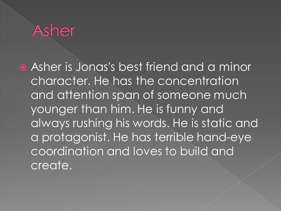  Asher is Jonas s best friend and a minor character.