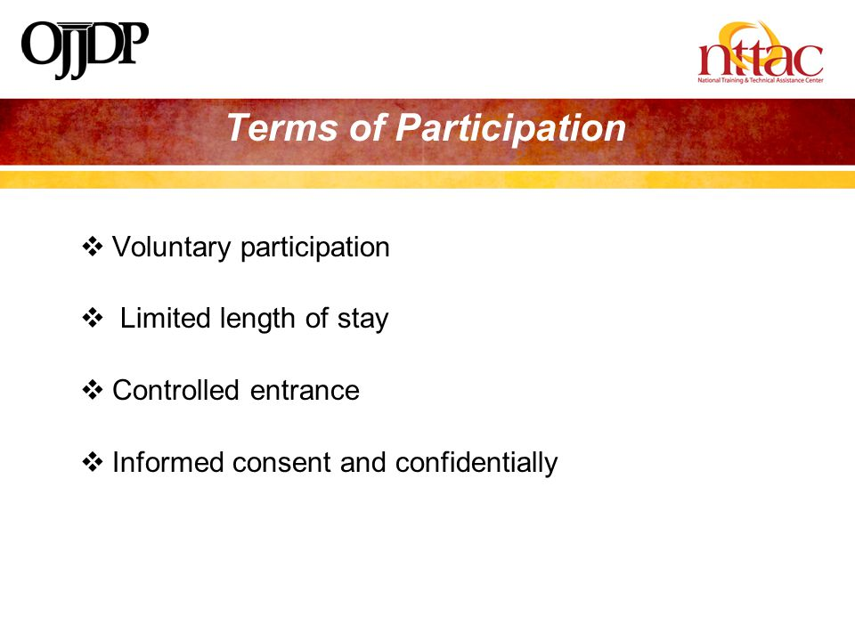  Voluntary participation  Limited length of stay  Controlled entrance  Informed consent and confidentially