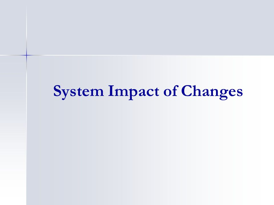 System Impact of Changes