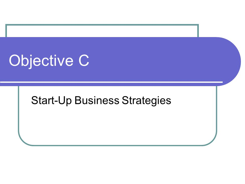 Objective C Start-Up Business Strategies