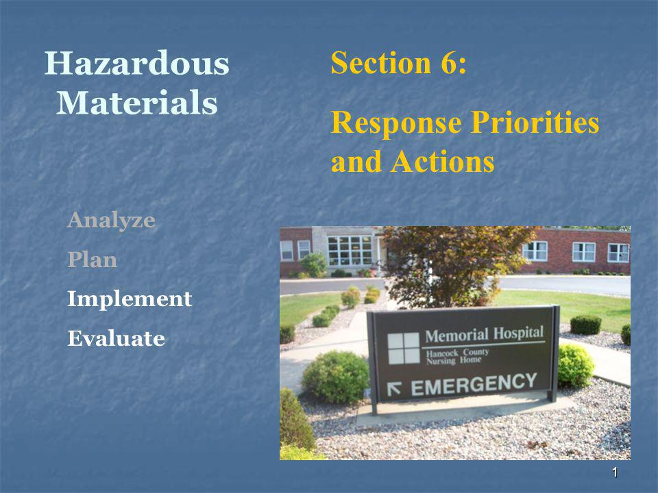 1 Hazardous Materials Section 6: Response Priorities and Actions Analyze Plan Implement Evaluate