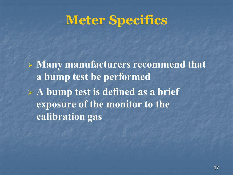 17 Meter Specifics  Many manufacturers recommend that a bump test be performed  A bump test is defined as a brief exposure of the monitor to the cal