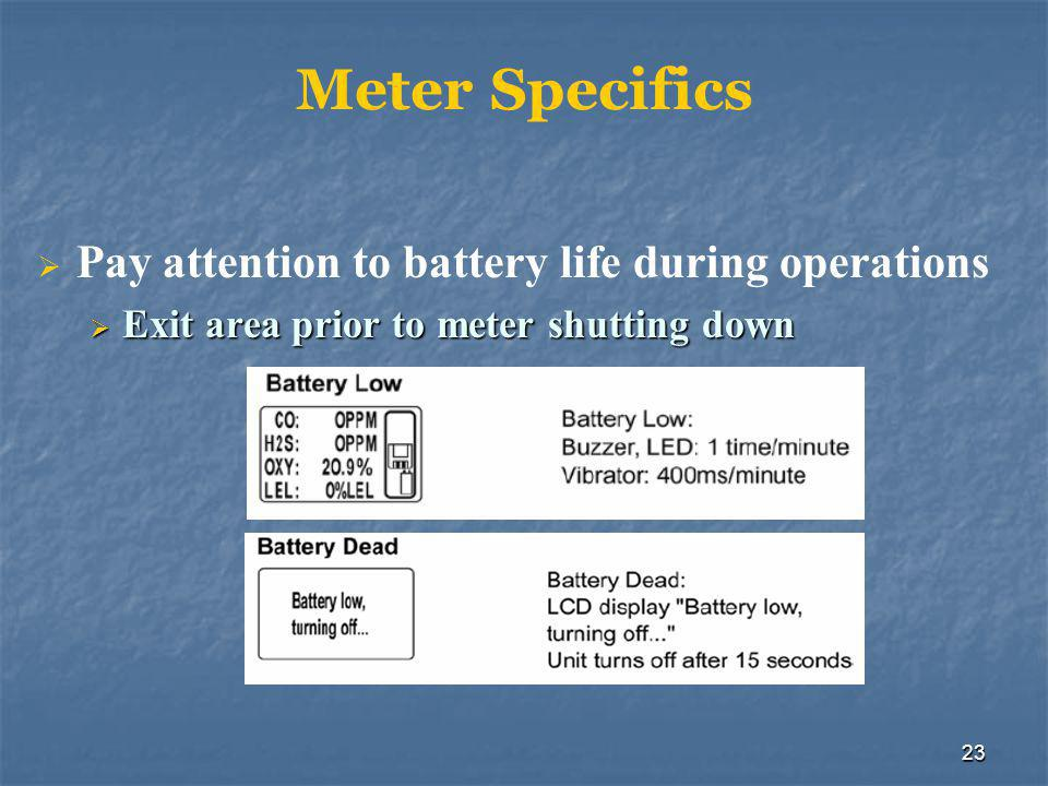 23 Meter Specifics  Pay attention to battery life during operations  Exit area prior to meter shutting down