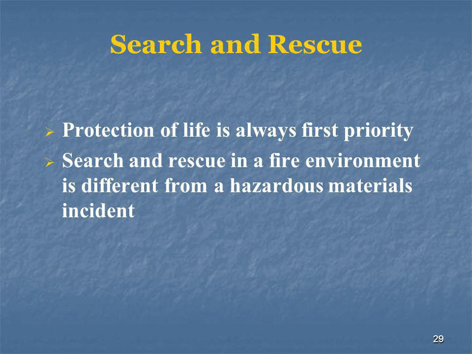 29 Search and Rescue  Protection of life is always first priority  Search and rescue in a fire environment is different from a hazardous materials incident