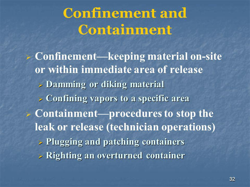 32 Confinement and Containment  Confinement—keeping material on-site or within immediate area of release  Damming or diking material  Confining vap