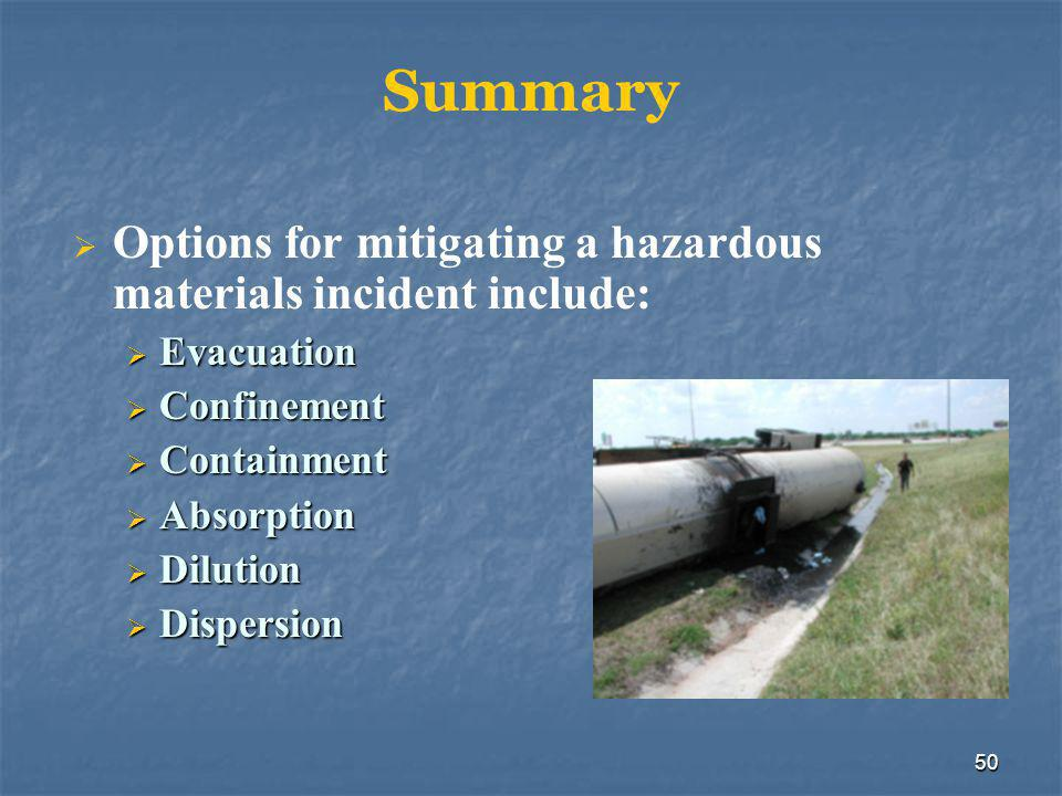 50 Summary  Options for mitigating a hazardous materials incident include:  Evacuation  Confinement  Containment  Absorption  Dilution  Dispers