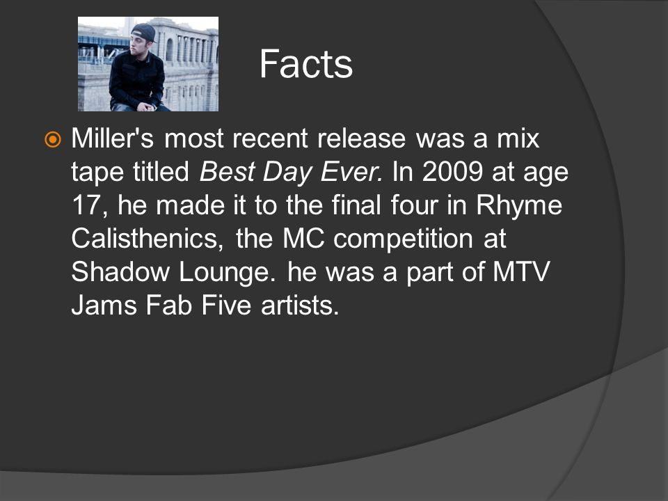 Facts  Miller s most recent release was a mix tape titled Best Day Ever.