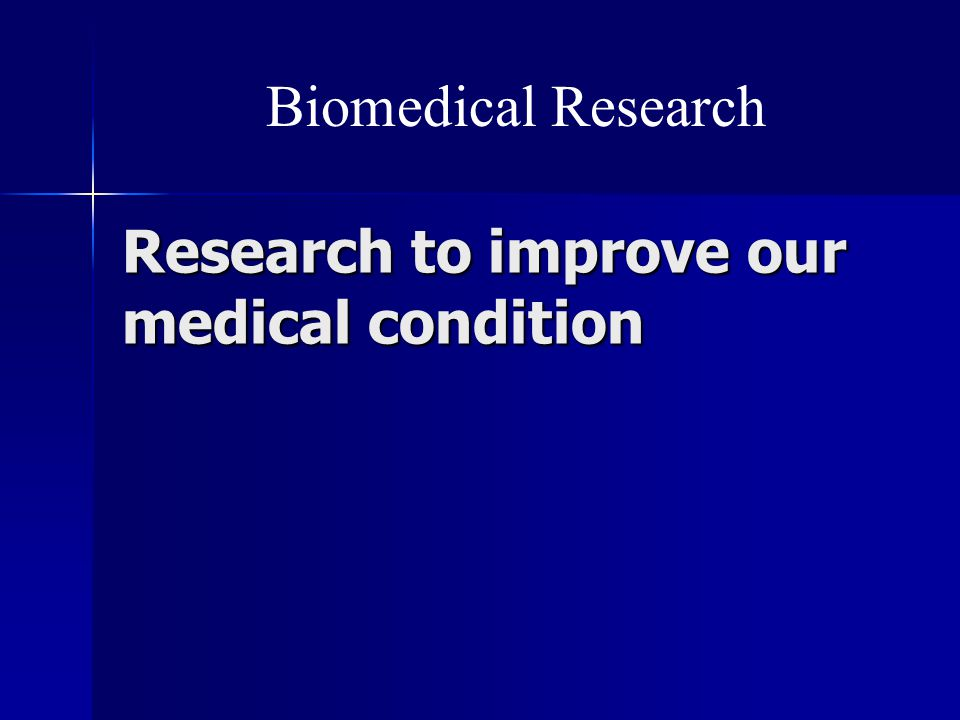 Research to improve our medical condition Biomedical Research