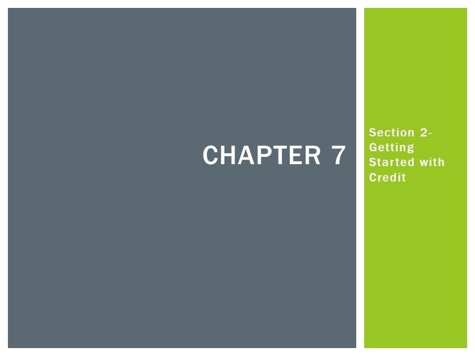 Section 2- Getting Started with Credit CHAPTER 7