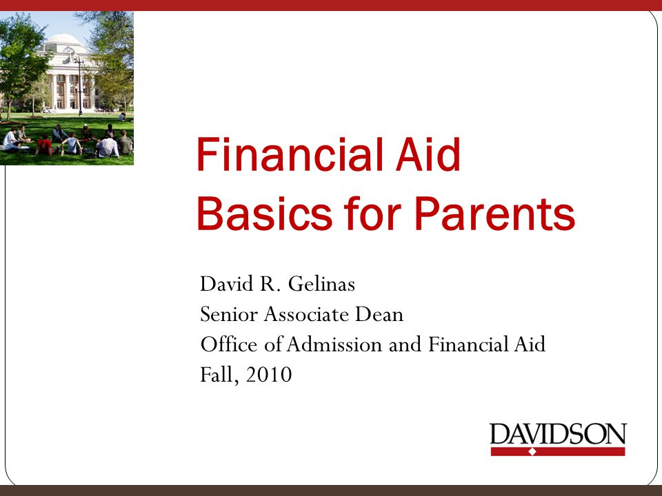 Financial Aid Basics for Parents David R. Gelinas Senior Associate Dean Office of Admission and Financial Aid Fall, 2010