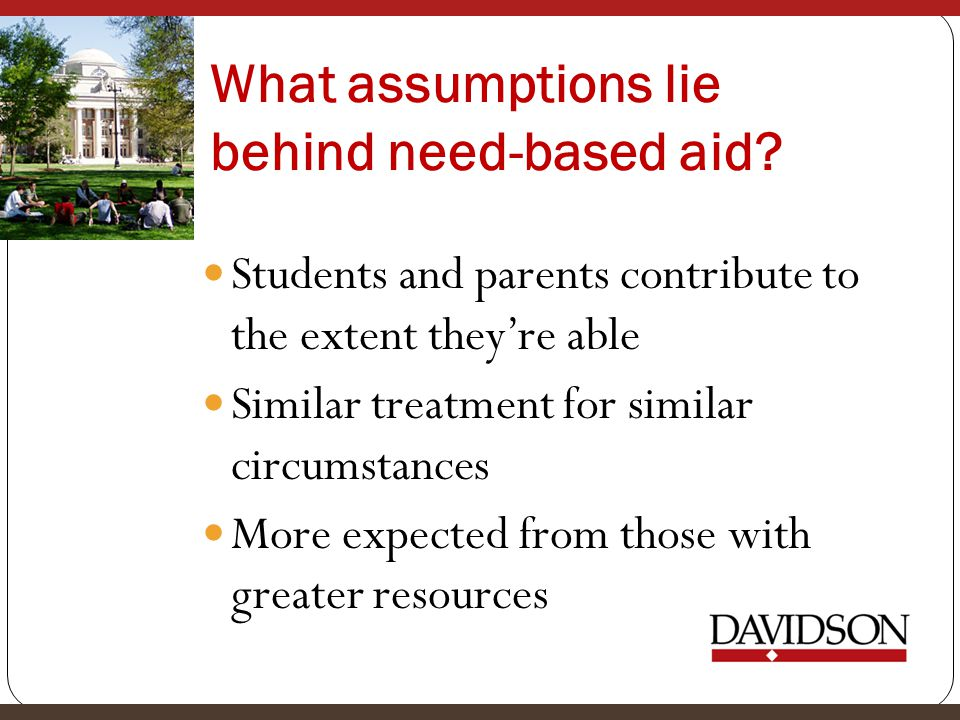 What assumptions lie behind need-based aid.