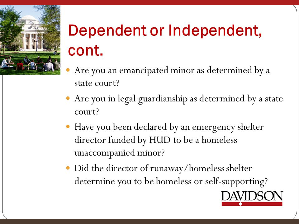 Dependent or Independent, cont.Are you an emancipated minor as determined by a state court.