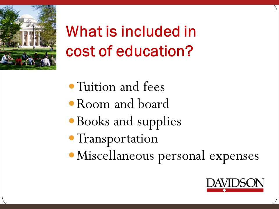 What is included in cost of education? Tuition and fees Room and board Books and supplies Transportation Miscellaneous personal expenses