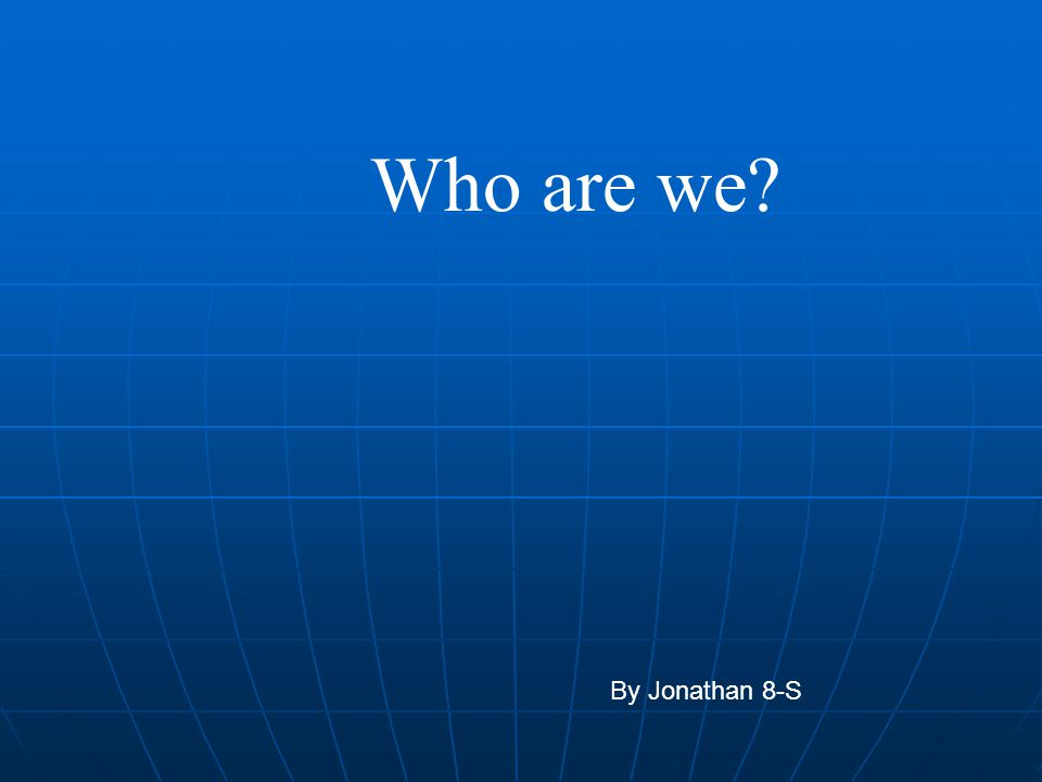 Who are we By Jonathan 8-S