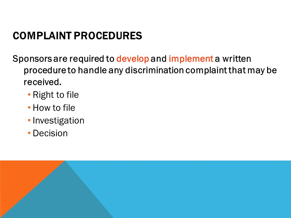 COMPLAINT PROCEDURES Sponsors are required to develop and implement a written procedure to handle any discrimination complaint that may be received. R
