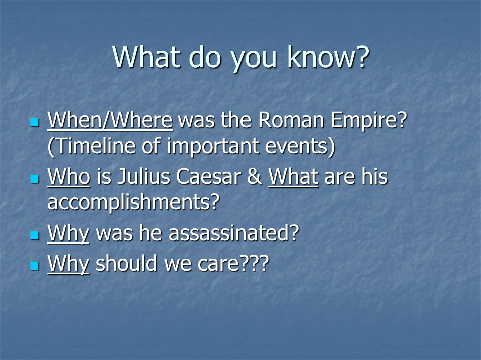 What do you know. When/Where was the Roman Empire.
