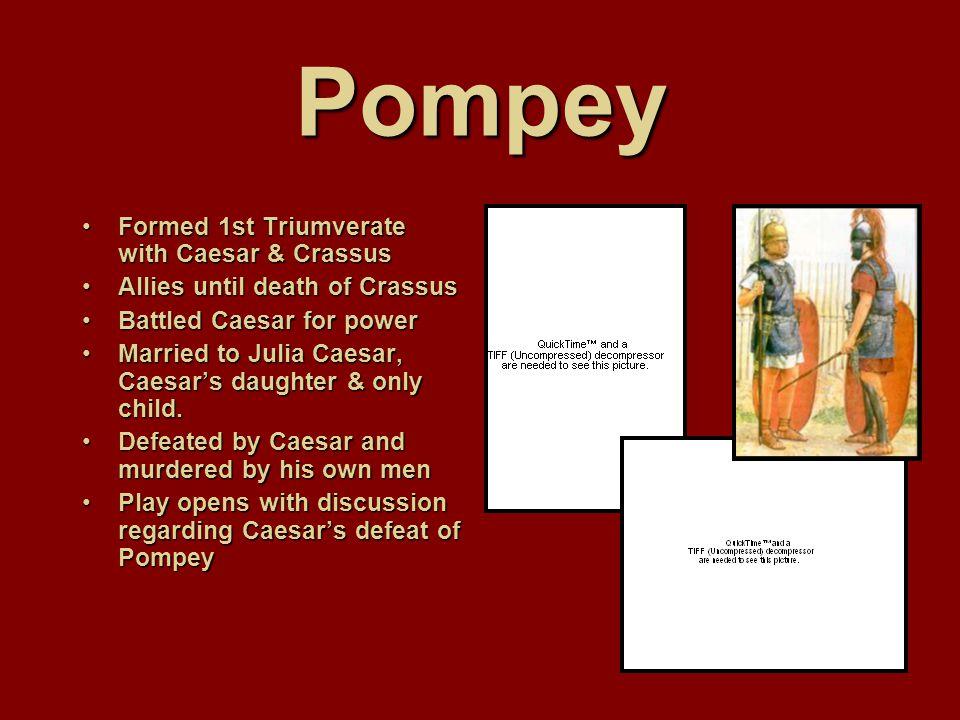 Key Players PompeyPompey CassiusCassius BrutusBrutus Marc AntonyMarc Antony
