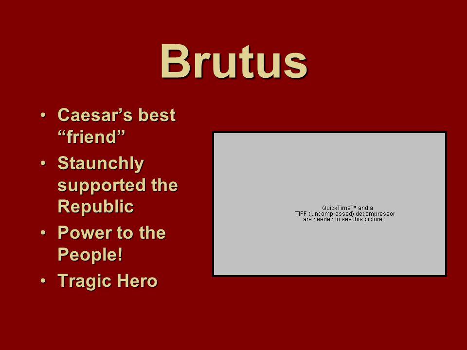 Cassius Military general & acquaintance of CaesarMilitary general & acquaintance of Caesar Shrewdly opportunisticShrewdly opportunistic Jealous of Caesar's powerJealous of Caesar's power