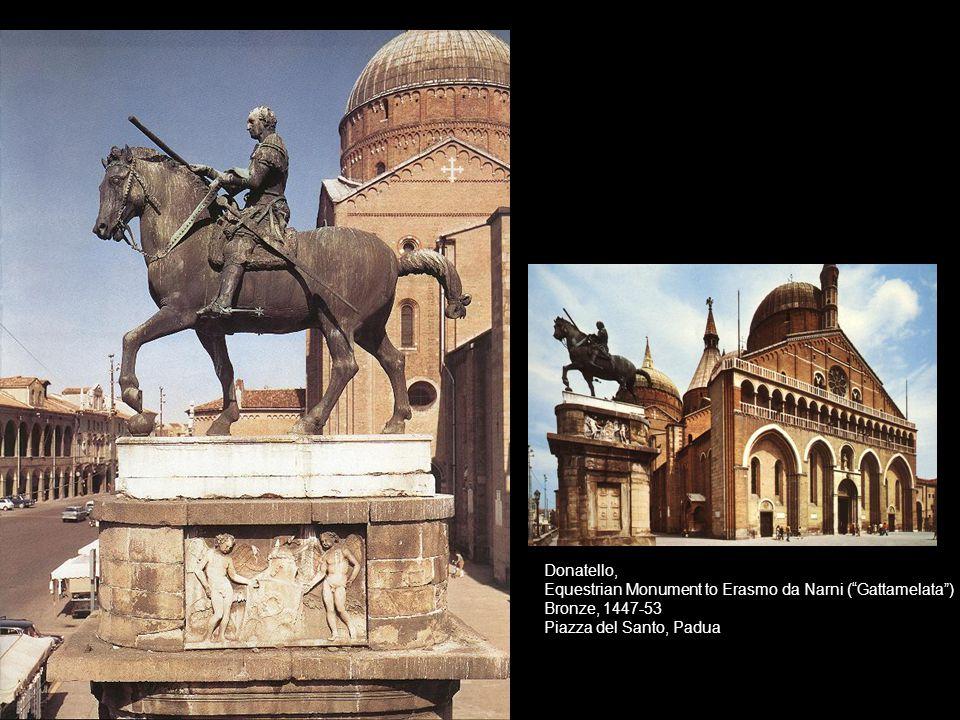 Donatello, Equestrian Monument to Erasmo da Narni ( Gattamelata ) Bronze, 1447-53 Piazza del Santo, Padua