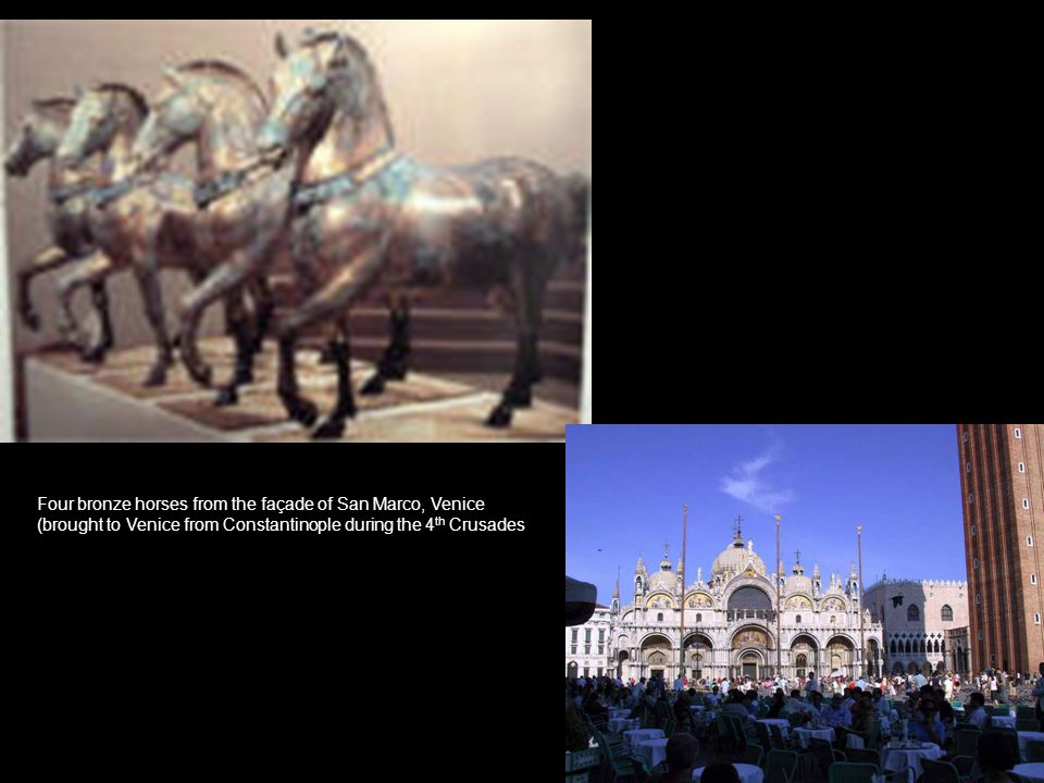 Four bronze horses from the façade of San Marco, Venice (brought to Venice from Constantinople during the 4 th Crusades