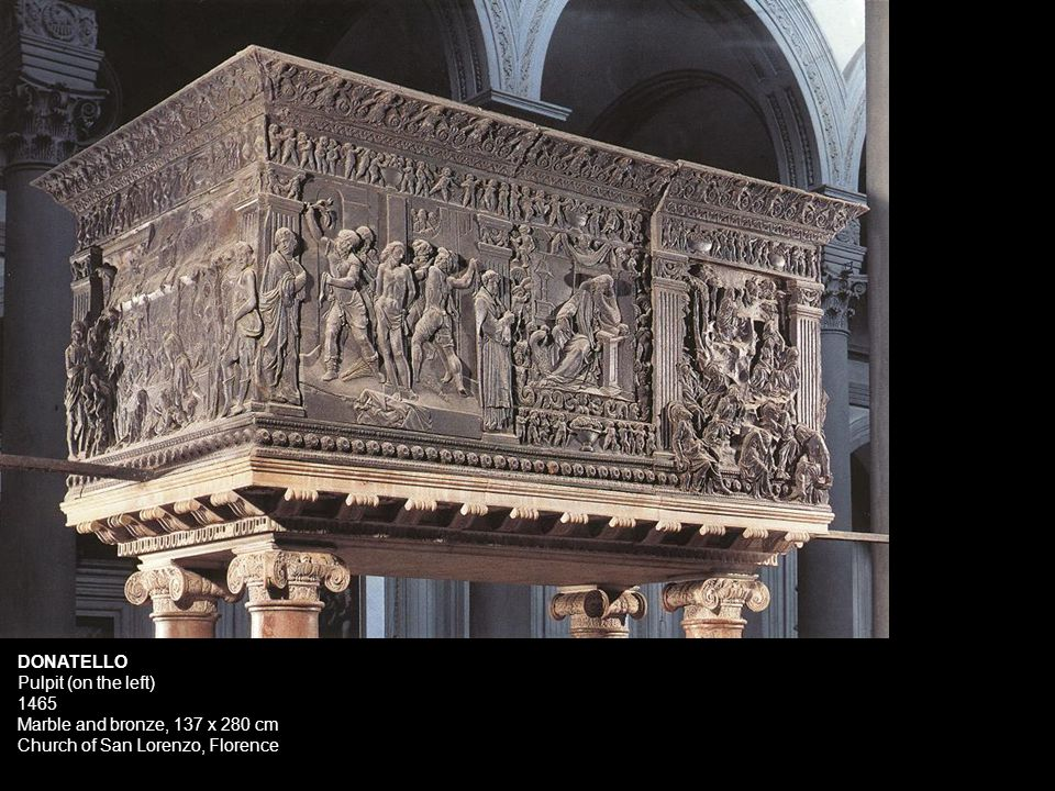 DONATELLO Pulpit (on the left) 1465 Marble and bronze, 137 x 280 cm Church of San Lorenzo, Florence