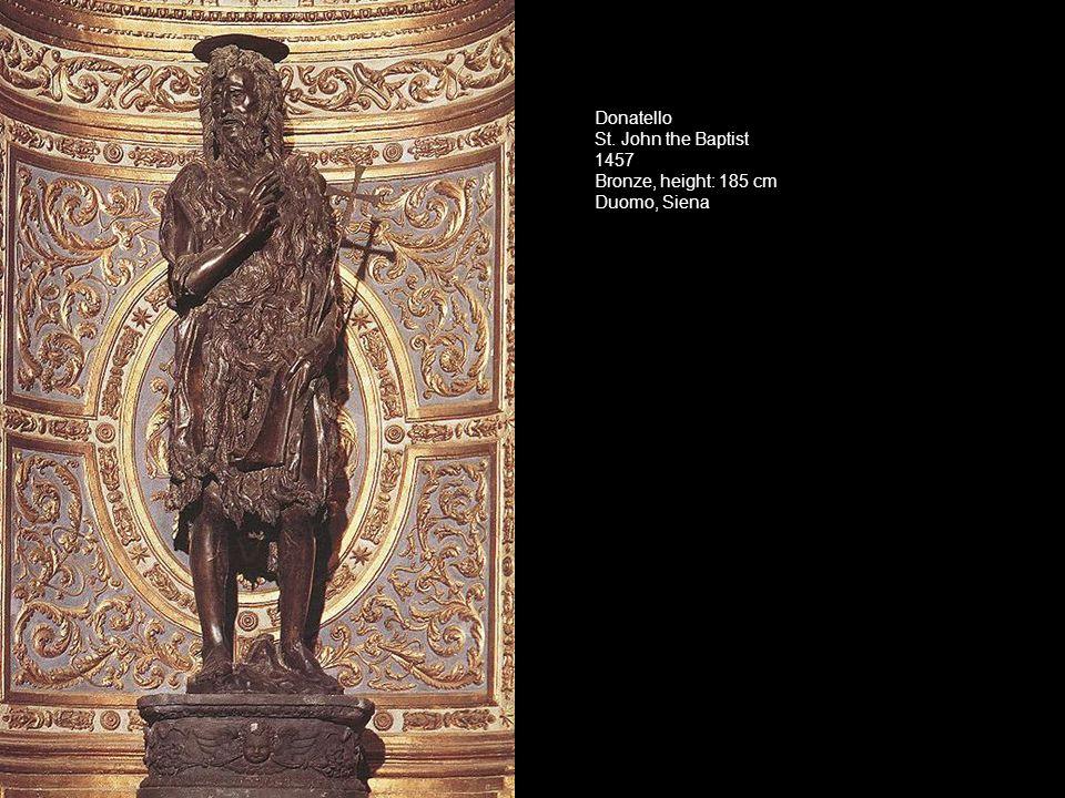 Donatello St. John the Baptist 1457 Bronze, height: 185 cm Duomo, Siena