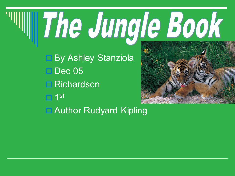  By Ashley Stanziola  Dec 05  Richardson  1 st  Author Rudyard Kipling