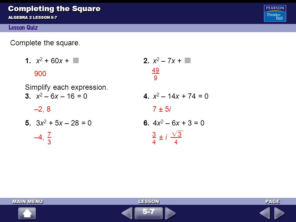 1.x 2 + 60x +2.x 2 – 7x + Simplify each expression. 3.x 2 – 6x – 16 = 04.x 2 – 14x + 74 = 0 5.3x 2 + 5x – 28 = 06.4x 2 – 6x + 3 = 0 ALGEBRA 2 LESSON 5