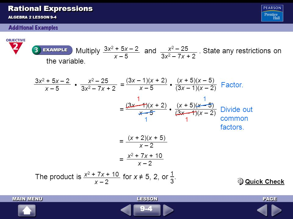ALGEBRA 2 LESSON 9-4 Rational Expressions Multiply and. State any restrictions on the variable. 3x 2 + 5x – 2 x – 5 x 2 – 25 3x 2 – 7x + 2 = Factor. 3