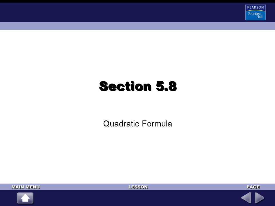 5-8 1.y = 8 – 10x 2 2.y = (x + 2) 2 – 1 3.a = 1, b = 6, c = 34.a = –5, b = 2, c = 4 (For help, go to Lessons 1-2 and 5-1.) ALGEBRA 2 LESSON 5-8 The Quadratic Formula Write each quadratic equation in standard form.